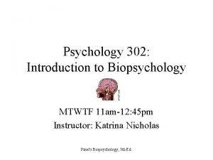 Psychology 302 Introduction to Biopsychology MTWTF 11 am12
