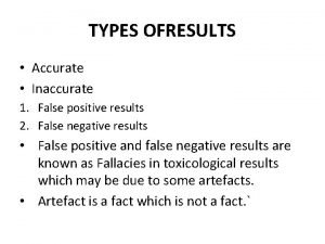 TYPES OFRESULTS Accurate Inaccurate 1 False positive results