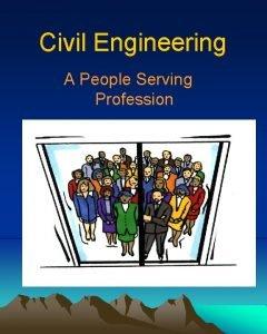 Civil Engineering A People Serving Profession Civil Engineering