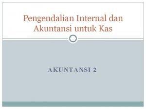Pengendalian Internal dan Akuntansi untuk Kas AKUNTANSI 2