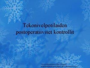 Tekonivelpotilaiden postoperatiiviset kontrollit Tekonivelpotilaanhoidon kliininen asiantuntijasairaanhoitaja Laura Roikonen