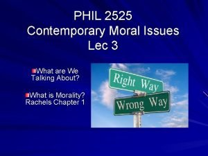 PHIL 2525 Contemporary Moral Issues Lec 3 What