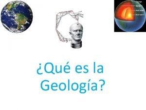 Qu es la Geologa La Geologa es la