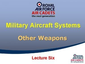 Military Aircraft Systems Other Weapons Lecture Six Other