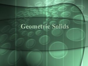 Geometric Solids What is a geometric solid What