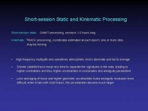 Shortsession Static and Kinematic Processing Shortsession static GAMIT