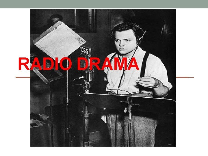 RADIO DRAMA What is Radio Drama Radio drama