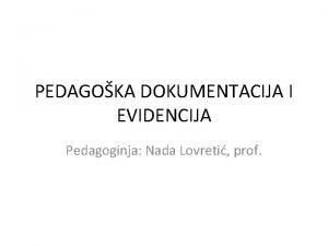 PEDAGOKA DOKUMENTACIJA I EVIDENCIJA Pedagoginja Nada Lovreti prof