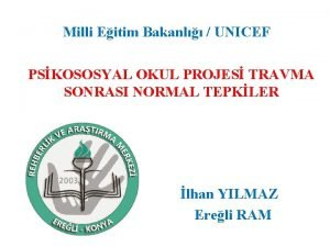 Milli Eitim Bakanl UNICEF PSKOSOSYAL OKUL PROJES TRAVMA