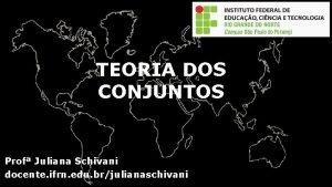 TEORIA DOS CONJUNTOS Prof Juliana Schivani docente ifrn