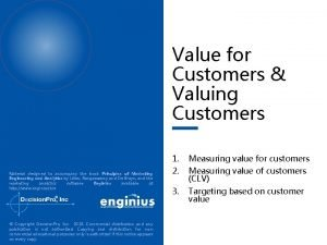 Value for Customers Valuing Customers Material designed to