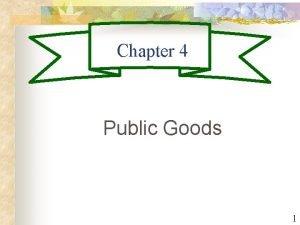 Chapter 4 Public Goods 1 Public Goods n