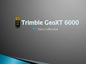 Trimble Geo XT 6000 Data Collection Basic Components