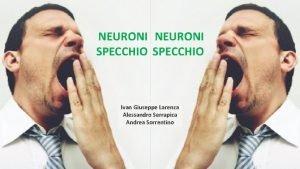NEURONI SPECCHIO Ivan Giuseppe Larenza Alessandro Serrapica Andrea