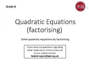 Grade B Quadratic Equations factorising Solve quadratic equations