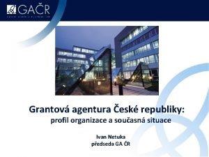 Grantov agentura esk republiky profil organizace a souasn