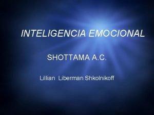 INTELIGENCIA EMOCIONAL SHOTTAMA A C Lillian Liberman Shkolnikoff