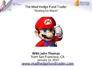 The Mad Hedge Fund Trader Waiting for Mario