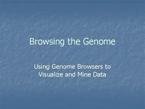 Browsing the Genome Using Genome Browsers to Visualize