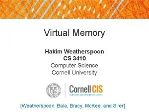 Virtual Memory Hakim Weatherspoon CS 3410 Computer Science