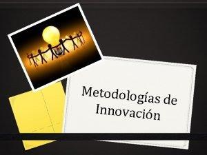 Metodolog as de Innovacin Metodolog as de Innovacin