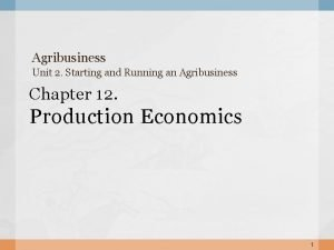 Agribusiness Unit 2 Starting and Running an Agribusiness