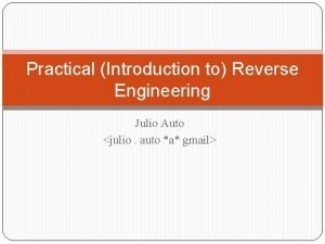 Practical Introduction to Reverse Engineering Julio Auto julio