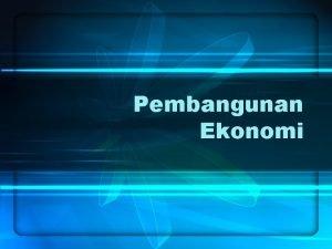 Pembangunan Ekonomi Perbedaan Pertumbuhan Ekonomi dan Pembangunan Ekonomi