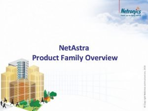 Net Astra Product Family Overview Net Astra Solution
