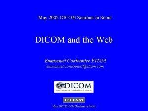 May 2002 DICOM Seminar in Seoul DICOM and