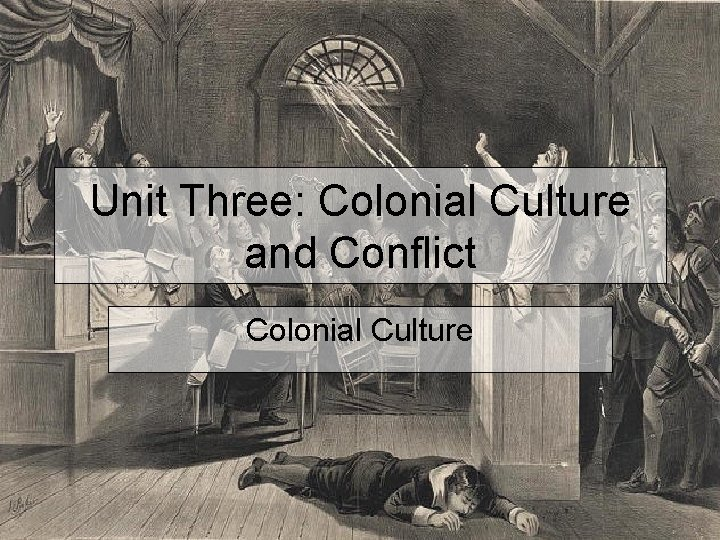 Unit Three Colonial Culture and Conflict Colonial Culture