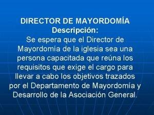 DIRECTOR DE MAYORDOMA Descripcin Se espera que el