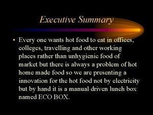 Executive Summary Every one wants hot food to