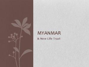 MYANMAR New Life Trust Myanmar 61 1 million