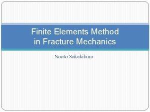 Finite Elements Method in Fracture Mechanics Naoto Sakakibara