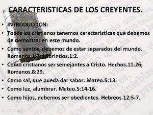CARACTERISTICAS DE LOS CREYENTES INTRODUCCION Todos los cristianos