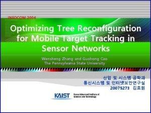 INFOCOM 2004 Optimizing Tree Reconfiguration for Mobile Target