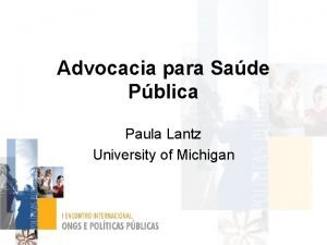 Advocacia para Sade Pblica Paula Lantz University of