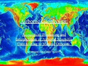Airborne Geophysics Acquisition Processing and Interpretation of Airborne
