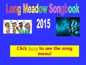 Click here to see the song menu SONG