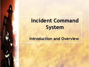 Incident Command System Introduction and Overview Definitions Incident