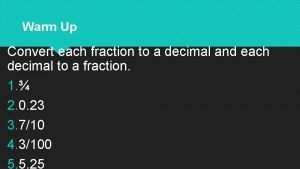 Warm Up Convert each fraction to a decimal