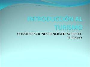 INTRODUCCIN AL TURISMO CONSIDERACIONES GENERALES SOBRE EL TURISMO