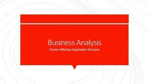 Business Analysis Factors Affecting Organization Structure Factors Affecting