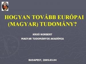 HOGYAN TOVBB EURPAI MAGYAR TUDOMNY KRO NORBERT MAGYAR