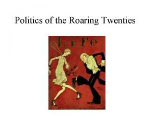 Politics of the Roaring Twenties PostWWI Politics and