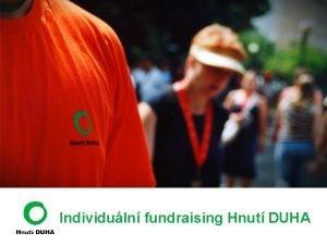 Individuln fundraising Hnut DUHA Ota Kubinec vedouc individulnho