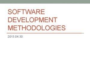 SOFTWARE DEVELOPMENT METHODOLOGIES 2013 04 30 Methodologies Waterfall