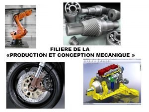 FILIERE DE LA PRODUCTION ET CONCEPTION MECANIQUE COMMENT