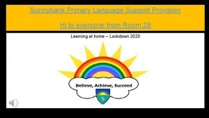 Sunnybank Primary Language Support Provision Hi to everyone